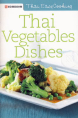 THAI EASY COOKING: THAI VEGETABLES DISHES