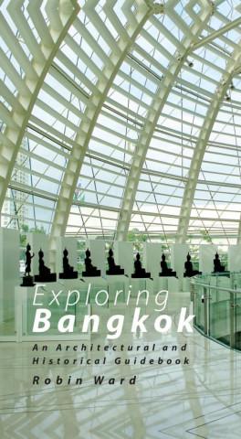 EXPLORING BANGKOK: AN ARCHITECTURAL AND HISTORICAL GUIDEBOOK