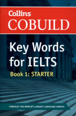 COLLINS COBUILD KEY WORDS FOR IELTS: BOOK 1 STARTER (FOR STUDENTS STARTING  THEIR IELTS PREPARATION)