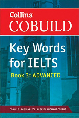 COLLINS COBUILD KEY WORDS FOR IELTS: BOOK 3 ADVANCED (FOR STUDENTS AIMING  FOR A TOP SCORE)