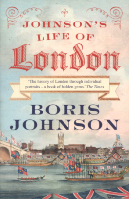 JOHNSON' S LIFE OF LONDON: THE PEOPLE WHO MADE THE CITY THAT MADE THE WORLD