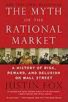 MYTH OF THE RATIONAL MARKET, THE: A HISTORY OF RISK, REWARD AND DELUSION ON WALL STREET