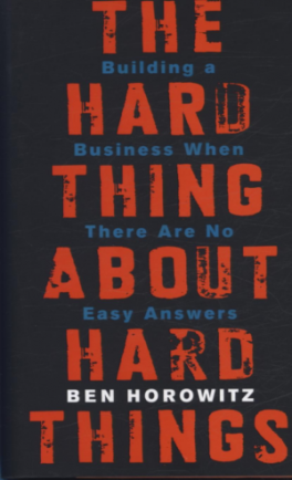 HARD THING ABOUT HARD THINGS, THE: BUILDING A BUSINESS WHEN THERE ARE NO EASY ANSWERS