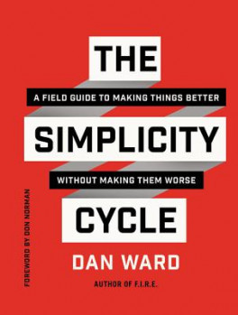 SIMPLICITY CYCLE, THE: A FIELD GUIDE TO MAKING THINGS BETTER WITHOUT MAKING THEM WORSE