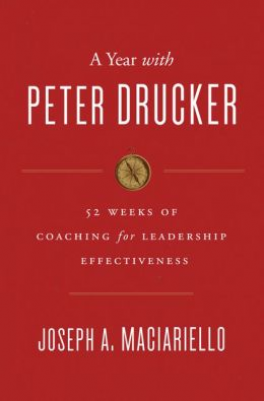 YEAR WITH PETER DRUCKER, A: 52 WEEKS OF COACHING FOR LEADERSHIP EFFECTIVENESS