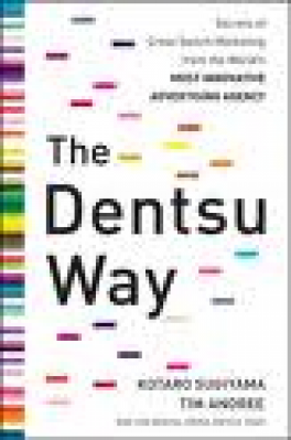 DENTSU WAY, THE: SECRETS OF CROSSSWITCH MARKETING FROM THE WORLD'S MOST INNOVATIVE ADVERTISING AGENCY