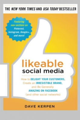 LIKEABLE SOCIAL MEDIA: HOW TO DELIGHT YOUR CUSTOMERS, CREATE AN IRRESISTIBLE BRAND AND BE GENERALLY AMAZING ON FACEBOOK (& OTHER SOCIAL NETWORKS)