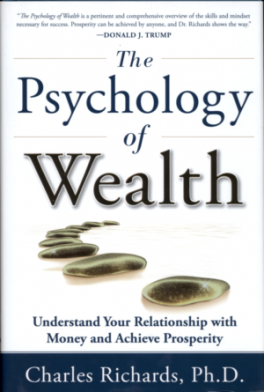 PSYCHOLOGY OF WEALTH, THE: UNDERSTAND YOUR RELATIONSHIP WITH MONEY AND ACHIEVE PROSPERITY