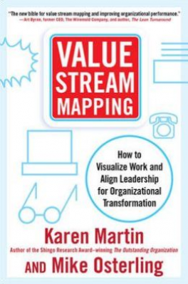 VALUE STRAM MAPPING: HOW TO VISUALIZE WORK FLOW AND ALIGN PEOPLE FOR ORGANIZATIONAL TRANSFORMATION