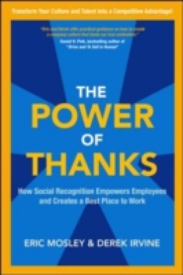 POWER OF THANKS, THE: HOW SOCIAL RECOGNITION EMPOWERS EMPLOYEES AND CREATES A BEST PLACE TO WORK