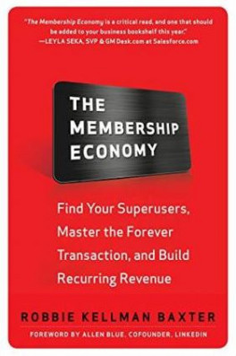 MEMBERSHIP ECONOMY, THE: FIND YOUR SUPER USERS, MASTER THE FOREVER TRANSACTION, AND BUILD RECURRING REVENUE