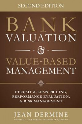 BANK VALUATION AND VALUE BASED MANAGEMENT: DEPOSIT AND LOAN PRICING, PERFORMANCE EVALUATIION, AND RISK