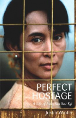 PERFECT HOSTAGE: AUNG SAN SUU KYI, BURMA AND THE GENERALS