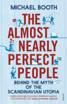 ALMOST NEARLY PERFECT PEOPLE, THE: BEHIND THE MYTH OF THE SCANDINAVIAN UTOPIA