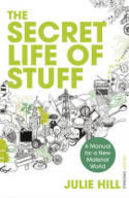 SECRET LIFE OF STUFF, THE: A MANUAL FOR A NEW MATERIAL WORLD