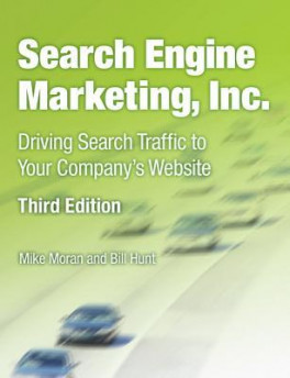 SEARCH ENGINE MARKETING, INC: DRIVING SEARCH TRAFFIC TO YOUR COMPANY'S WEBSITE (3RD EDITION)