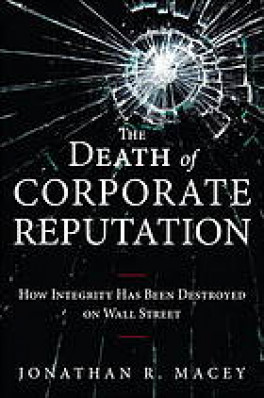 DEATH OF CORPORATE REPUTATION, THE: HOW OVERREGULATION HAS DESTROYED INTEGRITY ON WALL STREET