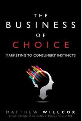 BUSINESS OF CHOICE, THE: MARKETING TO CONSUMERS' INSTINCTS