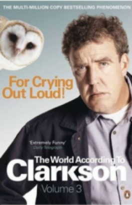 FOR CRYING OUT LOUD: THE WORLD ACCORDING TO CLARKSON VOL.3