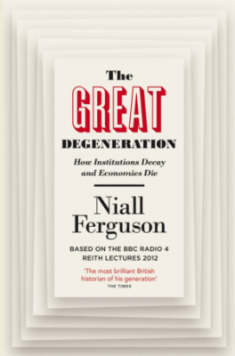 GREAT DEGENERATION, THE: HOW INSTITUTIONS DECAY AND ECONOMIES DIE