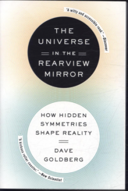 UNIVERSE IN THE REARVIEW MIRROR, THE: HOW HIDDEN SYMMETRIES SHAPE REALITY
