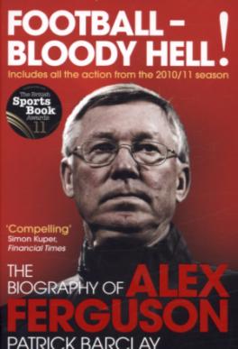 FOOTBALL-BLOODY HELL!: THE BIOGRAPHY OF ALEX FERGUSON
