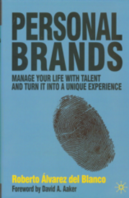 PERSONAL BRANDS: MANAGE YOUR LIFE WITH TALENT AND TURN IT INTO A UNIQUE EXPERIENCE
