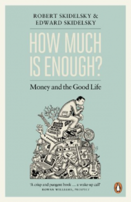 HOW MUCH IS ENOUGH?: THE LOVE OF MONEY, AND THE CASE FOR THE GOOD LIFE