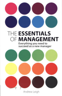 ESSENTIALS OF MANAGEMENT, THE: EVERYTHING YOU NEED TO SUCCEED AS A NEW MANAGER