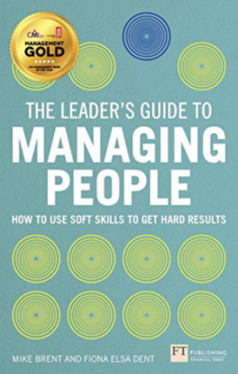 LEADER'S GUIDE TO MANAGING PEOPLE, THE: HOW TO USE SOFT SKILLS TO GET HARD RESULTS, L/E
