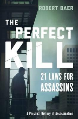 PERFECT KILL, THE: 21 LAWS FOR ASSASSINS