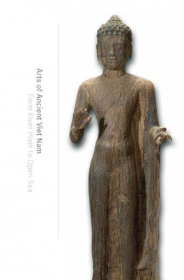 ARTS OF ANCIENT VIET NAM: FROM RIVER PLAIN TO OPEN SEA