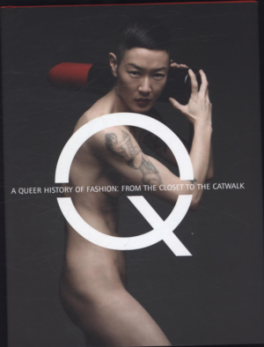 QUEER HISTORY OF FASHION, A: FROM THE CLOSET TO THE CATWALK
