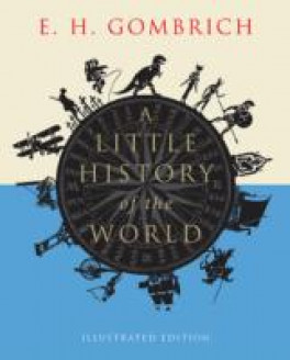 LITTLE HISTORY OF THE WORLD, A (ILLUSTRATED EDITION)