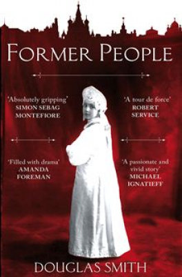 FORMER PEOPLE: THE DESTRUCTION OF THE RUSSIAN ARISTOCRACY