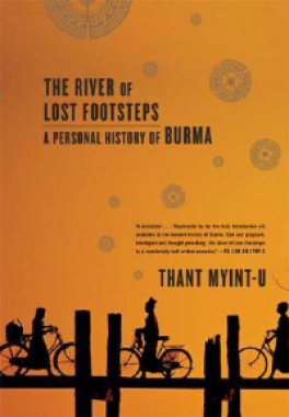 RIVER OF LOST FOOTSTEPS, THE: A PERSONAL HISTORY OF BURMA