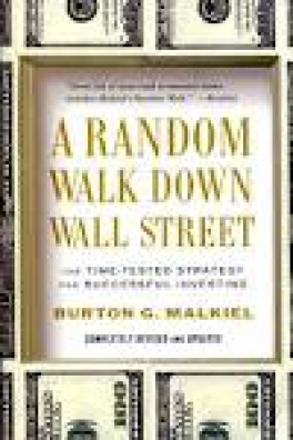 RANDOM WALK DOWN WALL STREET, A: THE TIME-TESTED STRATEGY FOR SUCCESSFUL INVESTING (10TH ED.)