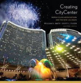 CREATING CITY CENTER: WORLD-CLASS ARCHITECTURE AND THE NEW LAS VEGAS