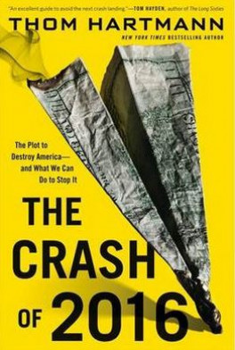 CRASH OF 2016, THE: THE PLOT TO DESTROY AMERICA -- AND WHAT WE CAN DO TO STOP IT
