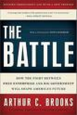 BATTLE, THE: HOW THE FIGHT BETWEEN FREE ENTERPRISE AND BIG GOVERNMENT WILL SHAPE AMERICA'S FUTURE