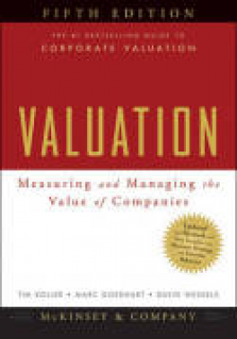 VALUATION, 5TH EDITION: MEASURING AND MANAGING THE VALUE OF COMPANIES