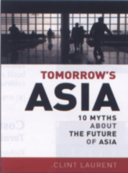 TOMORROW'S ASIA: 10 MYTHS ABOUT THE FUTURE OF ASIA