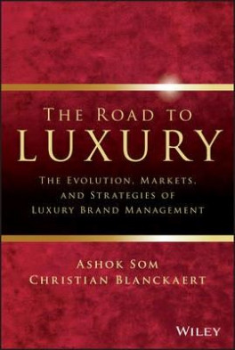 ROAD TO LUXURY, THE: THE EVOLUTION, MARKET AMD STRATEGIES OF LUXURY BRAND MANAGEMENT