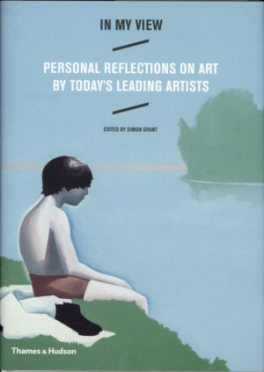 IN MY VIEW: PERSONAL REFLECTIONS ON ART BY TODAY' S LEADING ARTISTS