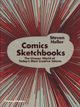 COMICS SKETCHBOOKS: THE UNSEEN WORLD OF TODAY' S MOST CREATIVE TALENTS