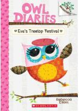 OWL DIARIES #01: EVA'S TREETOP FESTIVAL (A BRANCHES BOOK)