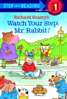 RICHARD SCARRY'S WATCH YOUR STEP, MR. RABBIT! (STEP INTO READING 1)