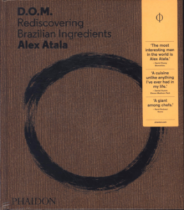 ALEX ATALA: D.O.M.: REDISCOVERING BRAZILIAN INGREDIENTS