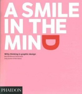 SMILE IN THE MIND, A: WITTY THINKING IN GRAPHIC DESIGN