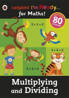MULTIPLYING AND DIVIDING (I'M READY FOR MATHS STICKER WORKDBOOK)
